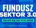 Fundusz Sektora 3.0. Zgłoś się!